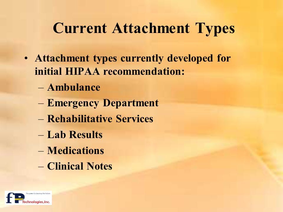 Current Attachment Types Attachment types currently developed for initial HIPAA recommendation: –Ambulance –Emergency Department –Rehabilitative Servi