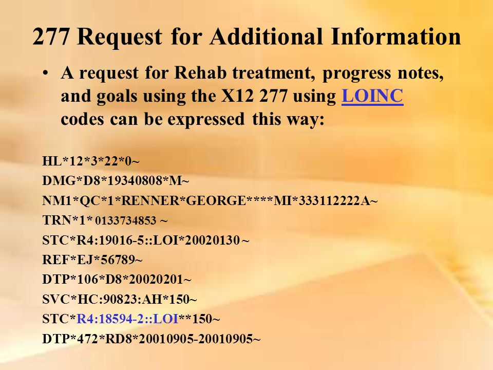 277 Request for Additional Information A request for Rehab treatment, progress notes, and goals using the X12 277 using LOINC codes can be expressed t
