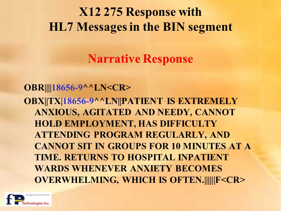 Narrative Response OBR||||18656-9^^LN OBX||TX|18656-9^^LN||PATIENT IS EXTREMELY ANXIOUS, AGITATED AND NEEDY, CANNOT HOLD EMPLOYMENT, HAS DIFFICULTY AT