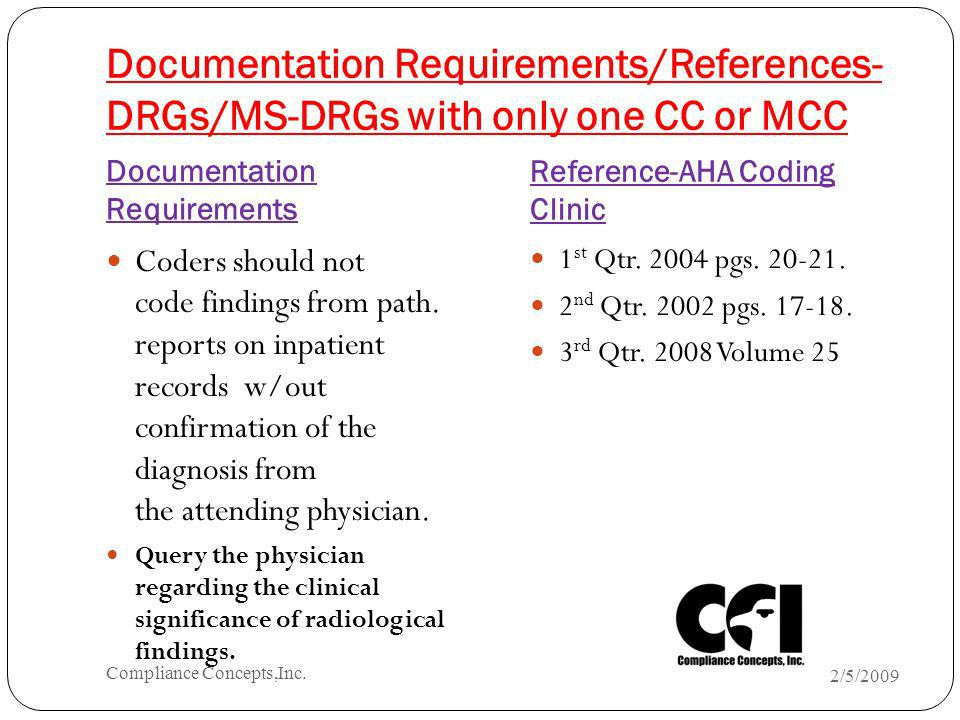 Documentation Requirements/References- DRGs/MS-DRGs with only one CC or MCC Documentation Requirements Reference-AHA Coding Clinic Coders should not c