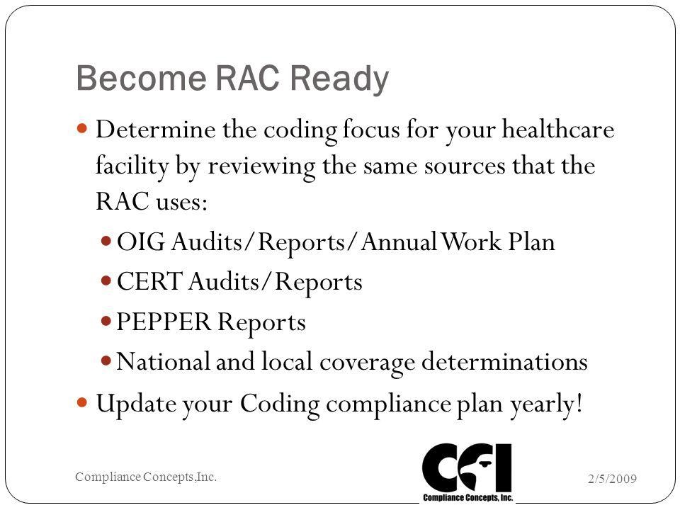 Become RAC Ready Determine the coding focus for your healthcare facility by reviewing the same sources that the RAC uses: OIG Audits/Reports/Annual Wo