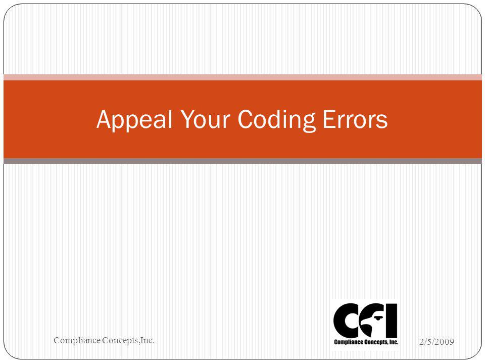 Appeal Your Coding Errors 2/5/2009 Compliance Concepts,Inc.