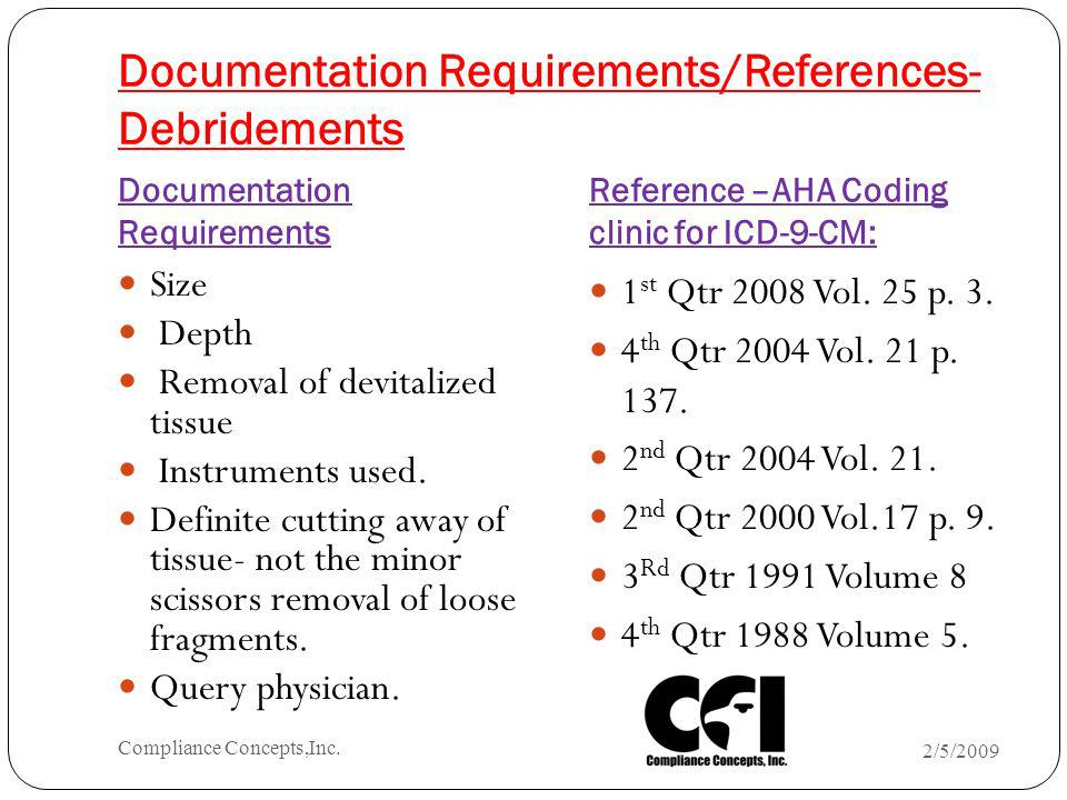 Documentation Requirements/References- Debridements Documentation Requirements Reference –AHA Coding clinic for ICD-9-CM: Size Depth Removal of devita