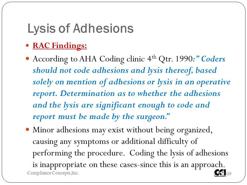 Lysis of Adhesions RAC Findings: According to AHA Coding clinic 4 th Qtr. 1990: Coders should not code adhesions and lysis thereof, based solely on me