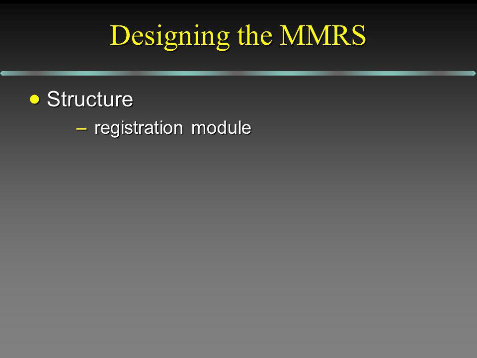 Designing the MMRS Structure Structure –registration module