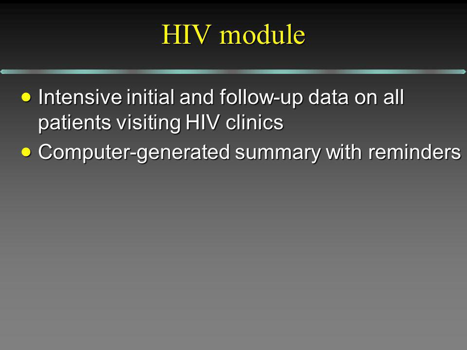 HIV module Intensive initial and follow-up data on all patients visiting HIV clinics Intensive initial and follow-up data on all patients visiting HIV