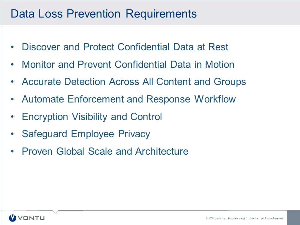 © 2006 Vontu, Inc. Proprietary and Confidential. All Rights Reserved. Data Loss Prevention Requirements Discover and Protect Confidential Data at Rest