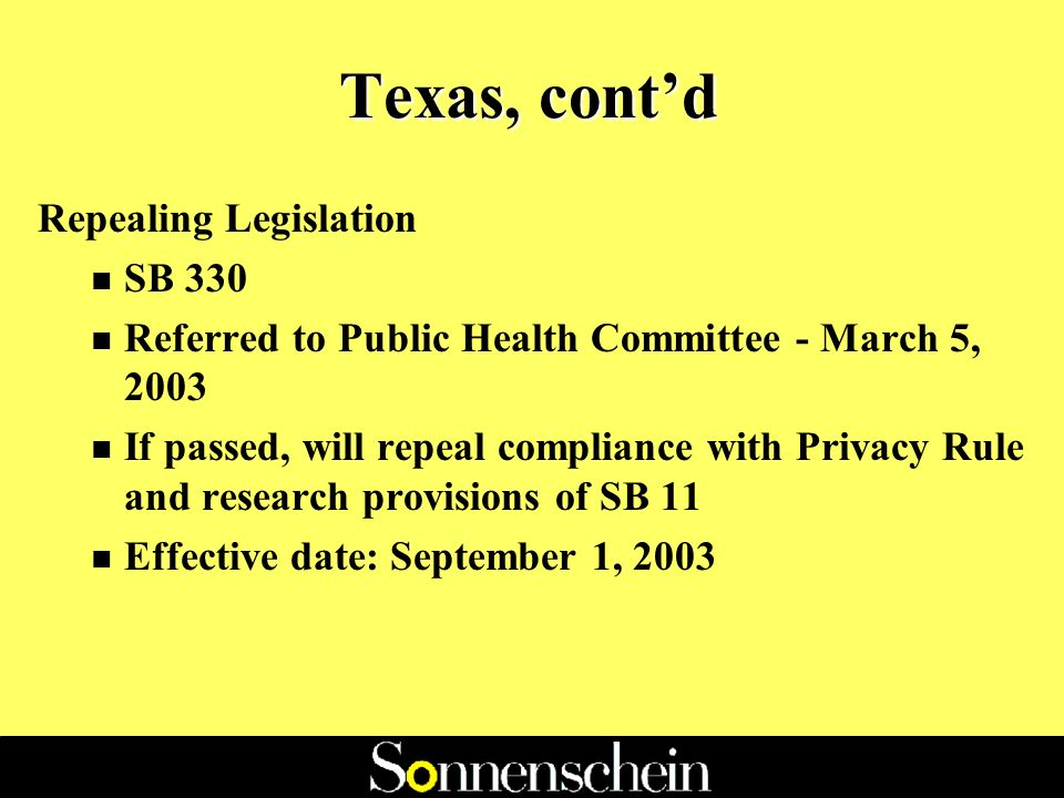 Texas, contd l Information for Research: A Texas covered entity may disclose PHI to a person performing health research, regardless of the source of funding of the research, for the purpose of conducting health research provided that the required consent and authorization is received.