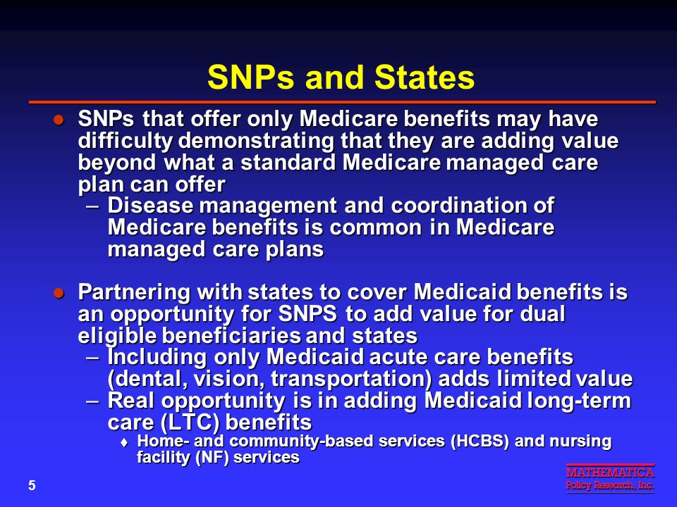 4 Options for Building SNP Enrollment Some SNPs have benefitted from passive enrollment from Medicaid managed care plans Some SNPs have benefitted fro