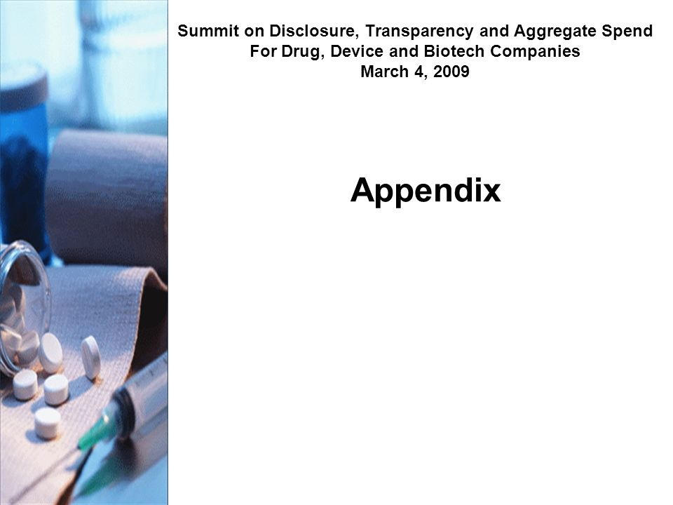 Appendix Summit on Disclosure, Transparency and Aggregate Spend For Drug, Device and Biotech Companies March 4, 2009