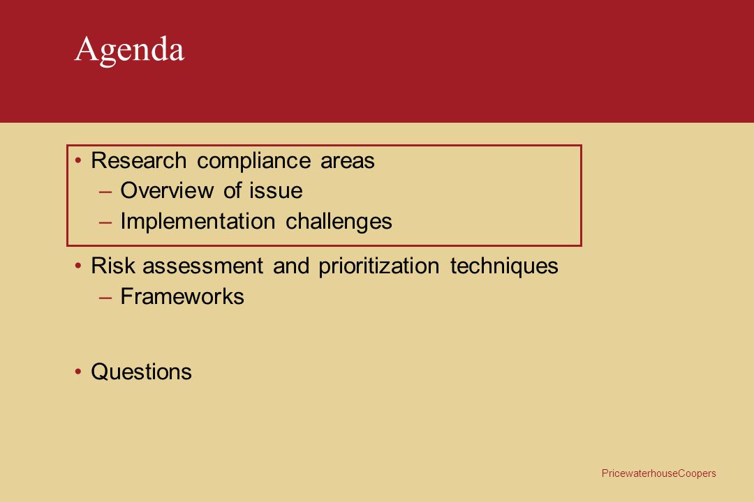 PricewaterhouseCoopers Conflicts of Interest Risk Management Considerations Infrastructure / Operational challenges: –Information technology to automate review / updating –Policies on-line.