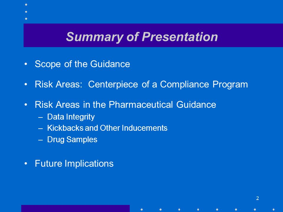 2 Summary of Presentation Scope of the Guidance Risk Areas: Centerpiece of a Compliance Program Risk Areas in the Pharmaceutical Guidance –Data Integrity –Kickbacks and Other Inducements –Drug Samples Future Implications