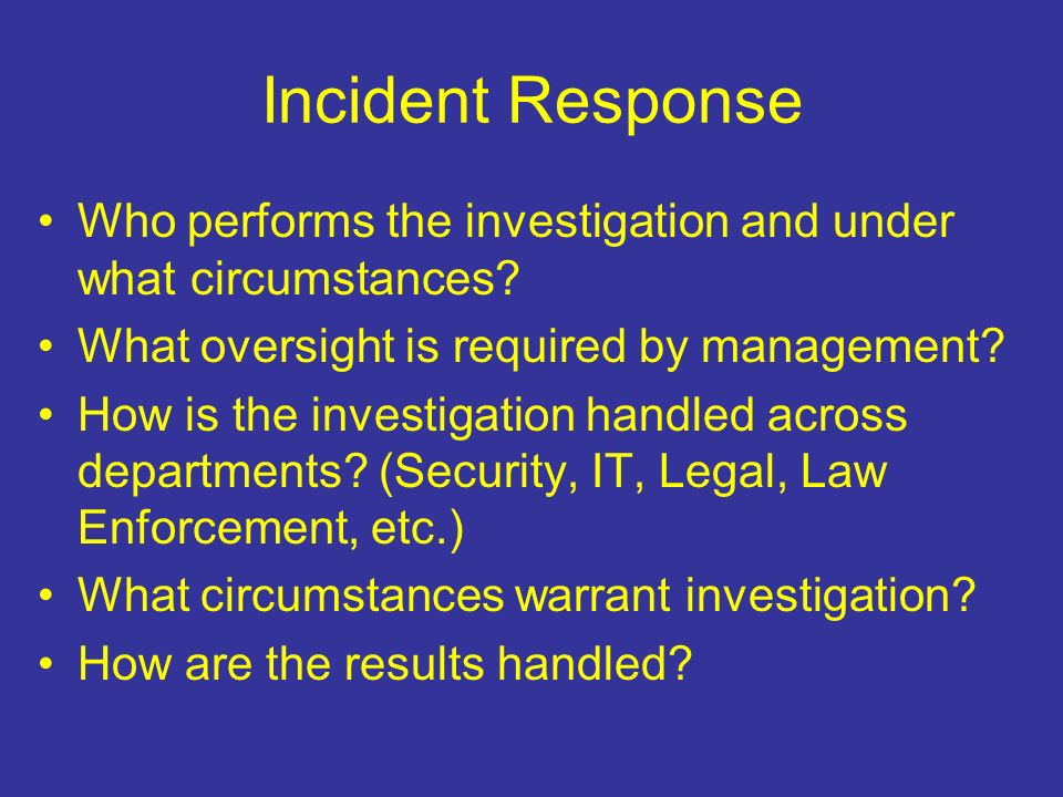 Incident Response Who performs the investigation and under what circumstances.