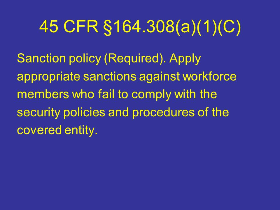 45 CFR §164.308(a)(1)(C) Sanction policy (Required).