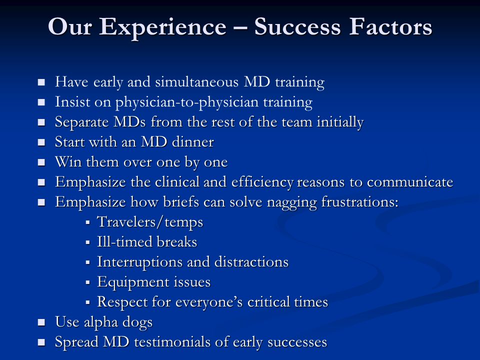Our Experience – Success Factors Have early and simultaneous MD training Insist on physician-to-physician training Separate MDs from the rest of the t