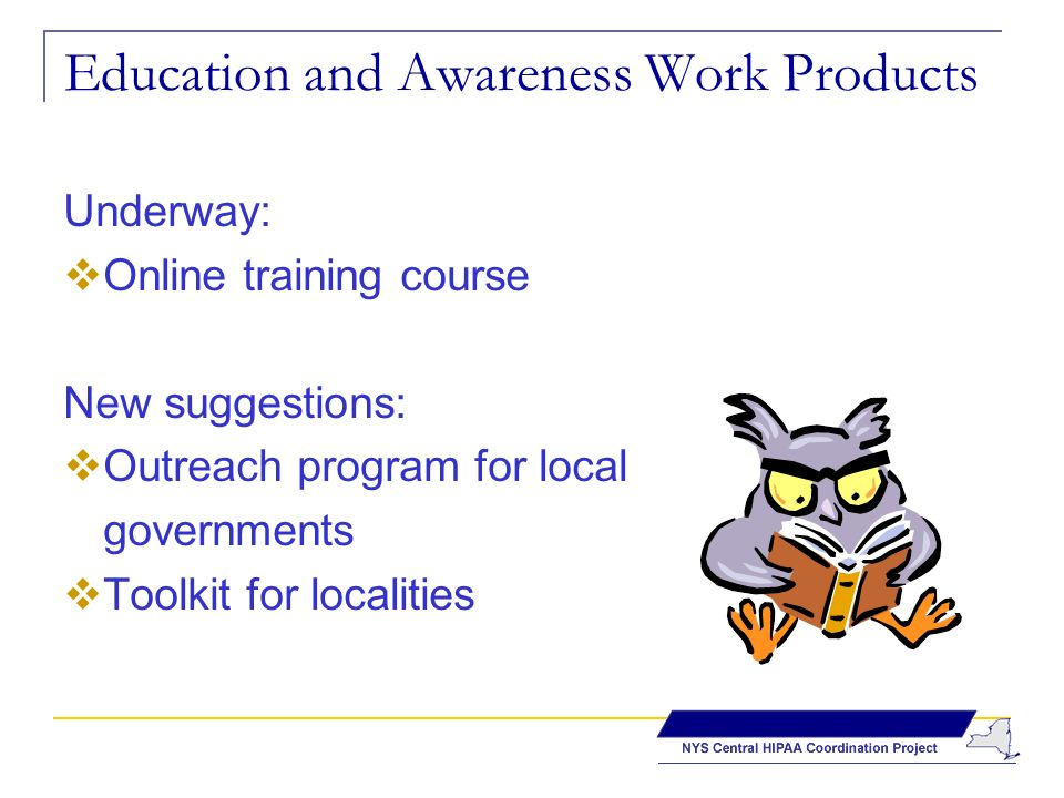 Education and Awareness Work Products Underway: Online training course New suggestions: Outreach program for local governments Toolkit for localities