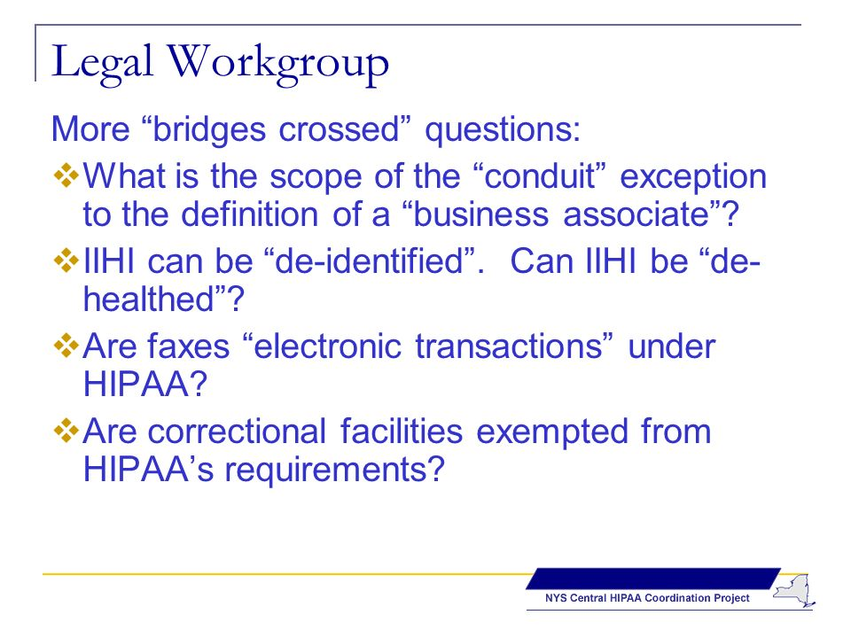 Legal Workgroup More bridges crossed questions: What is the scope of the conduit exception to the definition of a business associate.