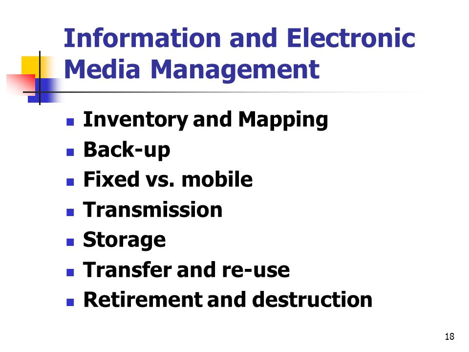 18 Information and Electronic Media Management Inventory and Mapping Back-up Fixed vs.
