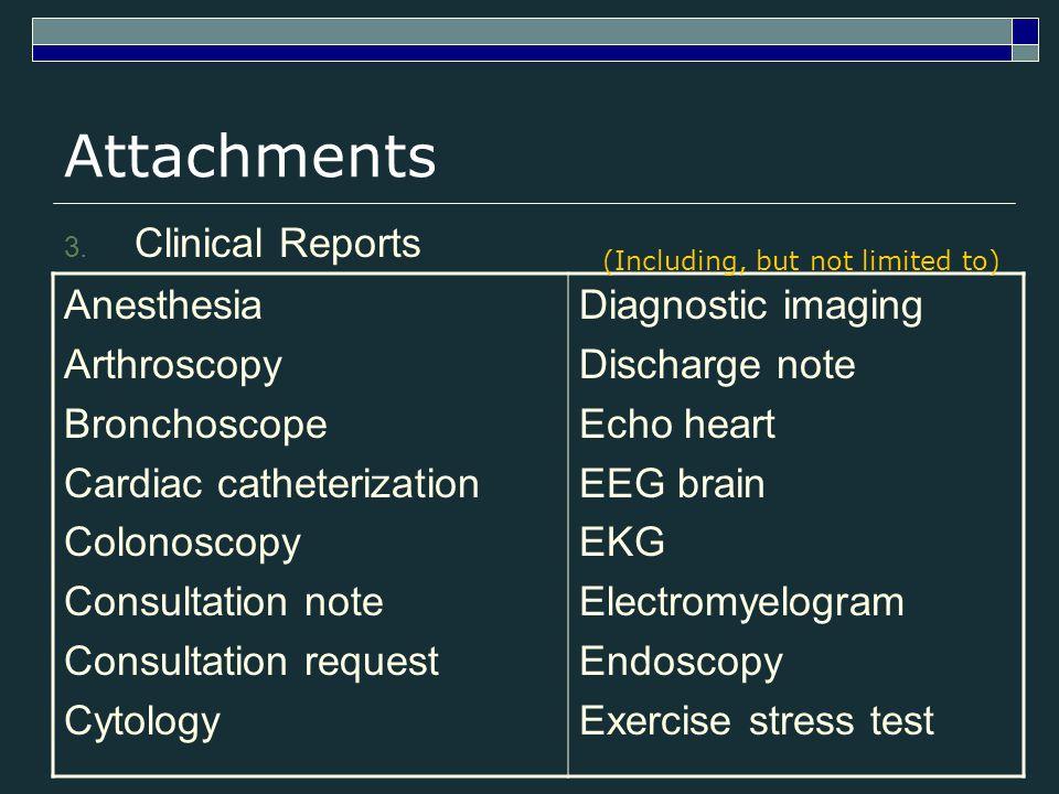Attachments 3. Clinical Reports Anesthesia Arthroscopy Bronchoscope Cardiac catheterization Colonoscopy Consultation note Consultation request Cytolog