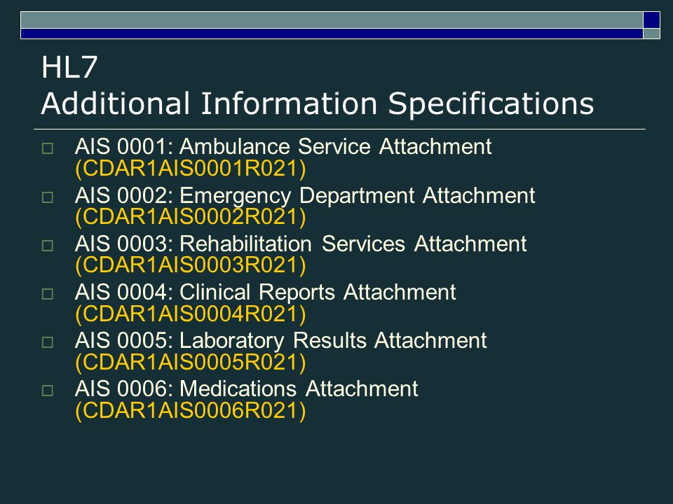 HL7 Additional Information Specifications AIS 0001: Ambulance Service Attachment (CDAR1AIS0001R021) AIS 0002: Emergency Department Attachment (CDAR1AI