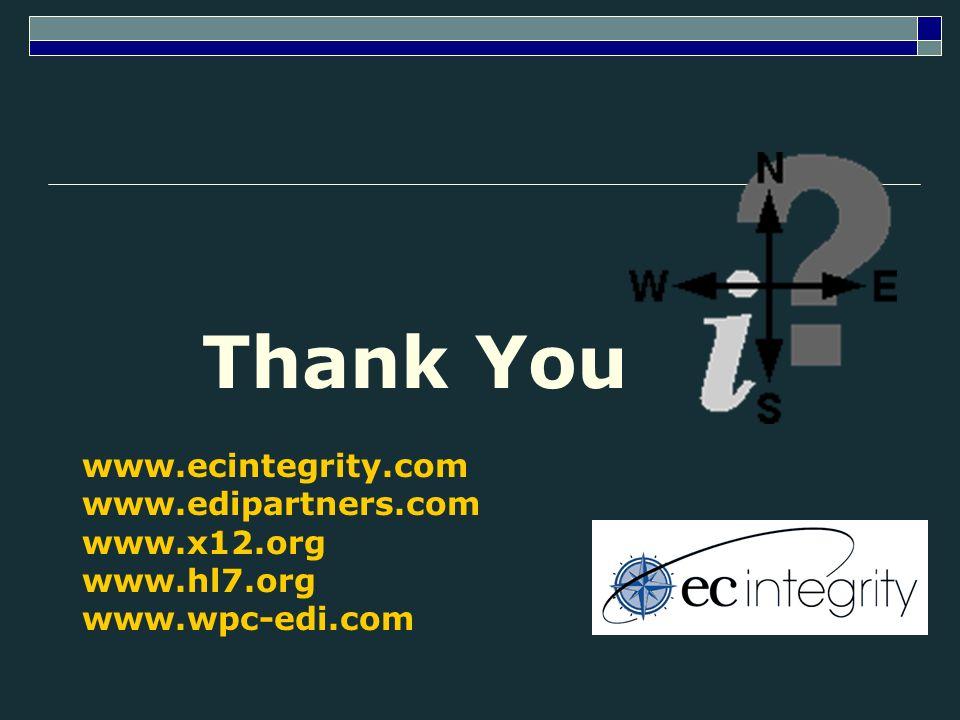 www.ecintegrity.com www.edipartners.com www.x12.org www.hl7.org www.wpc-edi.com Thank You