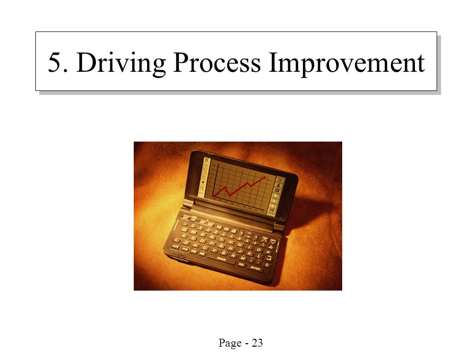 Page - 23 5. Driving Process Improvement