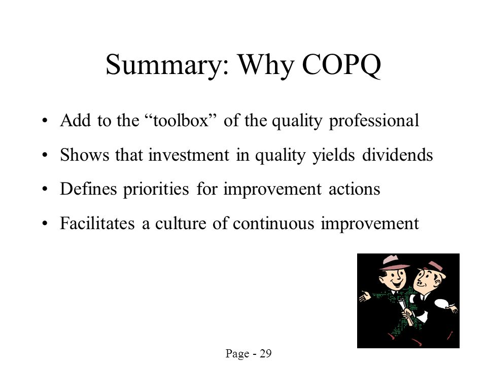 Page - 29 Summary: Why COPQ Add to the toolbox of the quality professional Shows that investment in quality yields dividends Defines priorities for im