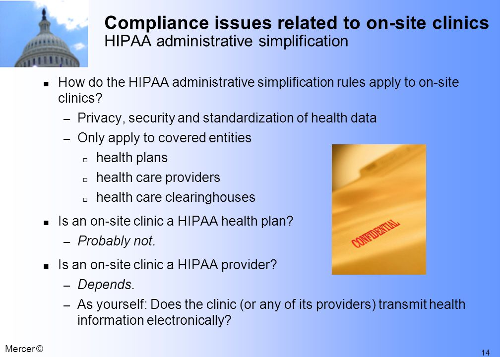 13 Mercer © Compliance issues related to on-site clinics HIPAA portability Is an on-site clinic subject to the HIPAA portability rules.