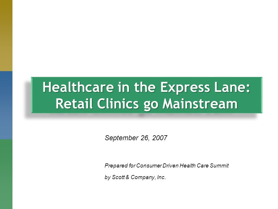 September 26, 2007 Prepared for Consumer Driven Health Care Summit by Scott & Company, Inc.