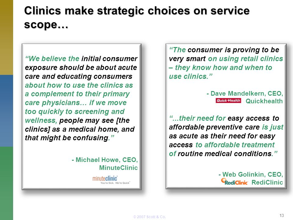 © 2007 Scott & Co. Clinics make strategic choices on service scope… We believe the initial consumer exposure should be about acute care and educating
