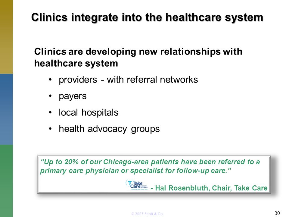 © 2007 Scott & Co. Clinics integrate into the healthcare system 30 Clinics are developing new relationships with healthcare system providers - with re