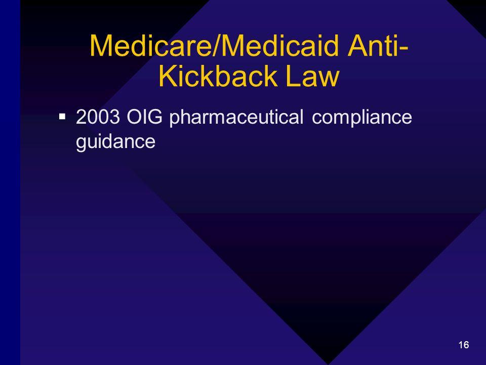 16 Medicare/Medicaid Anti- Kickback Law 2003 OIG pharmaceutical compliance guidance