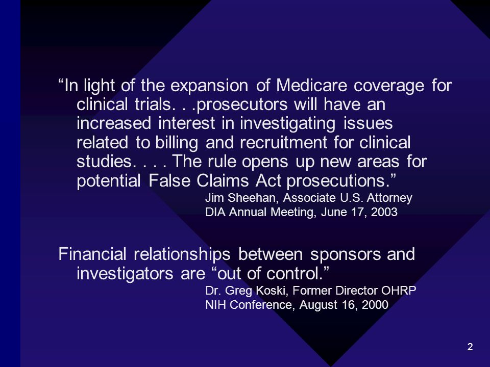 2 In light of the expansion of Medicare coverage for clinical trials...prosecutors will have an increased interest in investigating issues related to billing and recruitment for clinical studies....