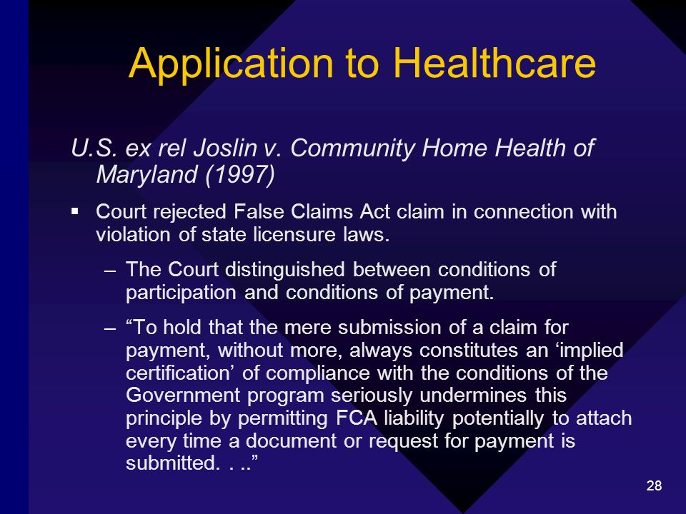 28 Application to Healthcare U.S. ex rel Joslin v. Community Home Health of Maryland (1997) Court rejected False Claims Act claim in connection with v