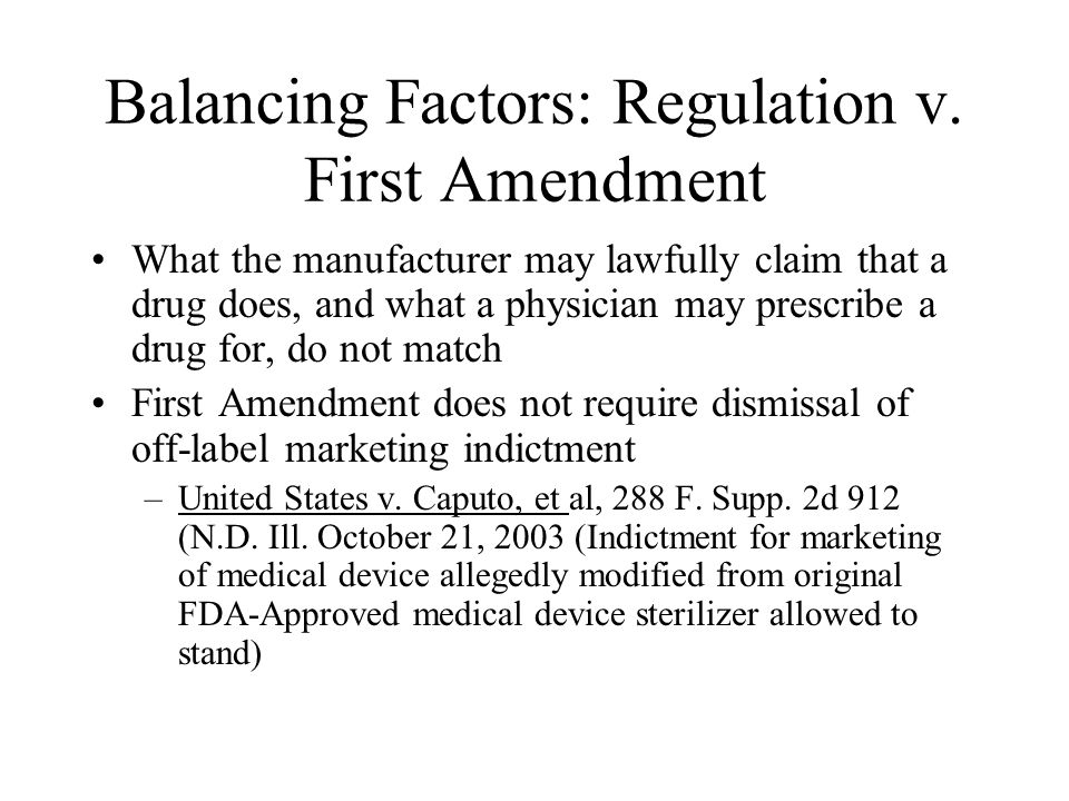Balancing Factors: Regulation v. First Amendment What the manufacturer may lawfully claim that a drug does, and what a physician may prescribe a drug