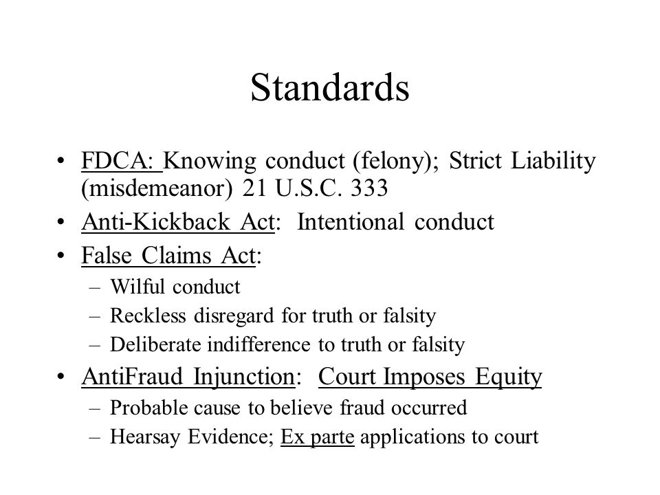 Standards FDCA: Knowing conduct (felony); Strict Liability (misdemeanor) 21 U.S.C.