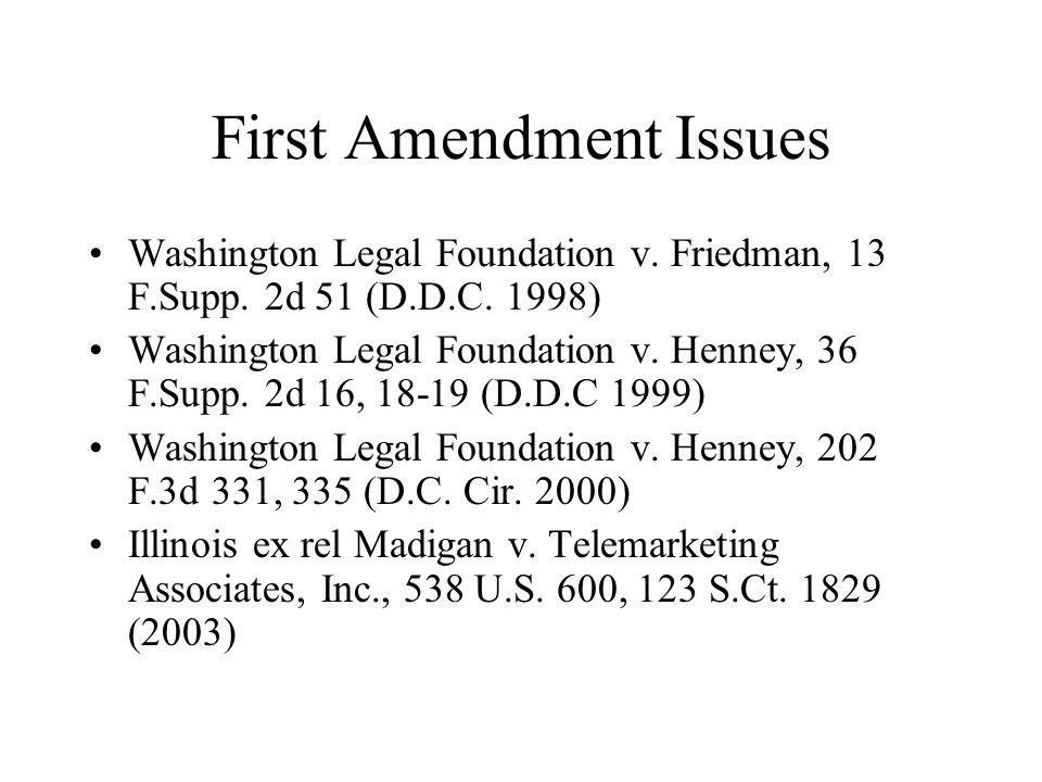 First Amendment Issues Washington Legal Foundation v. Friedman, 13 F.Supp. 2d 51 (D.D.C. 1998) Washington Legal Foundation v. Henney, 36 F.Supp. 2d 16