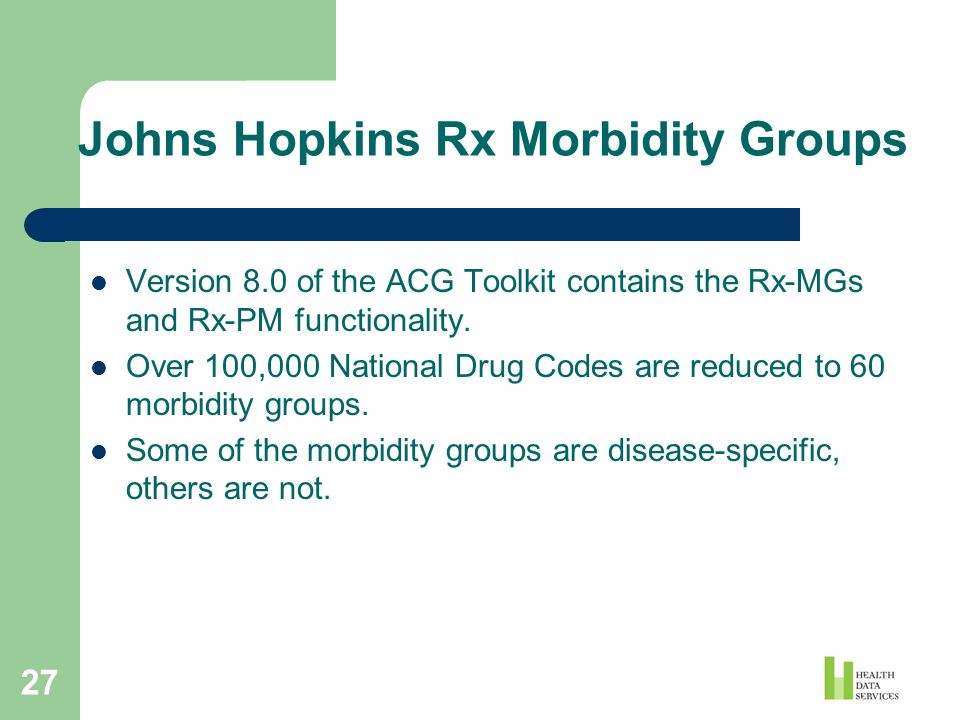 27 Johns Hopkins Rx Morbidity Groups Version 8.0 of the ACG Toolkit contains the Rx-MGs and Rx-PM functionality. Over 100,000 National Drug Codes are
