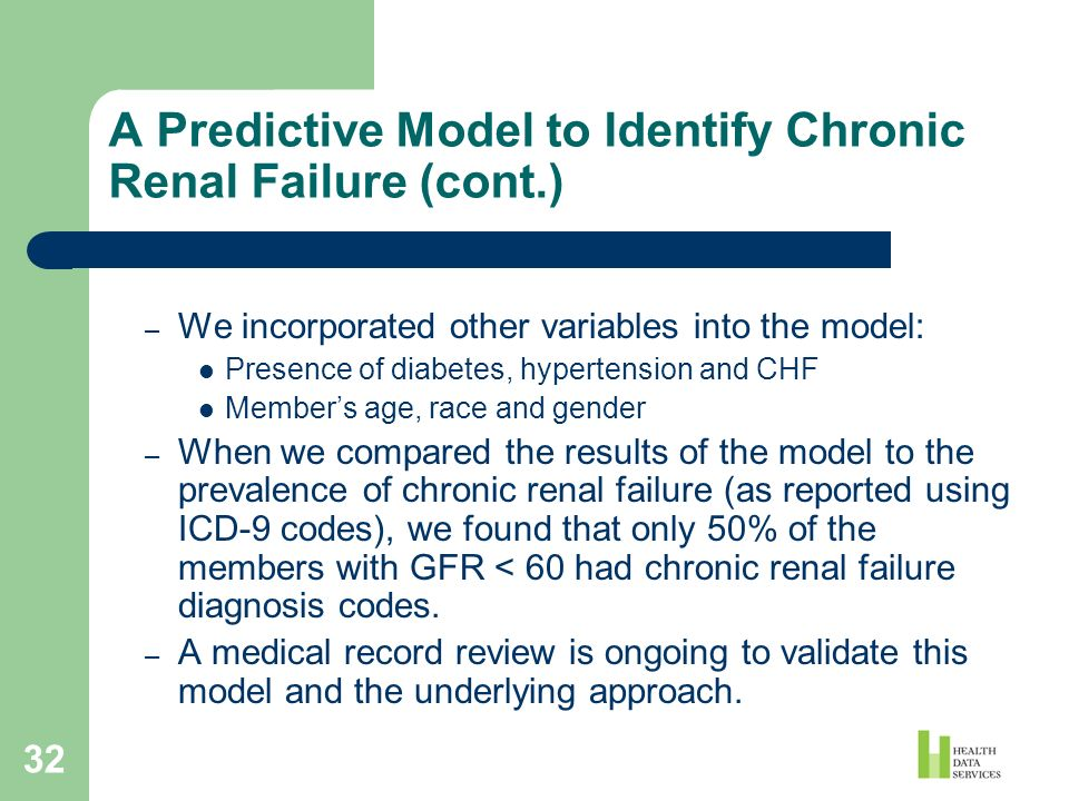 32 A Predictive Model to Identify Chronic Renal Failure (cont.) – We incorporated other variables into the model: Presence of diabetes, hypertension a