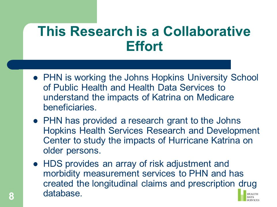 8 This Research is a Collaborative Effort PHN is working the Johns Hopkins University School of Public Health and Health Data Services to understand t