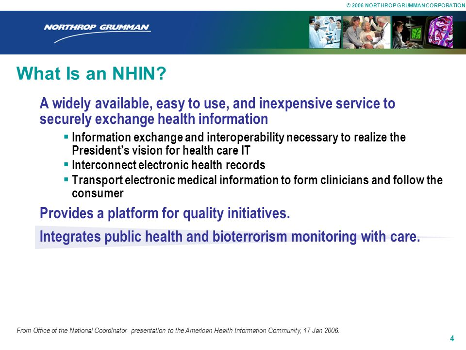 © 2006 NORTHROP GRUMMAN CORPORATION 3 What Is an NHIN? Part of advancing Nationwide Interoperable Health Information Technology. First three contracts