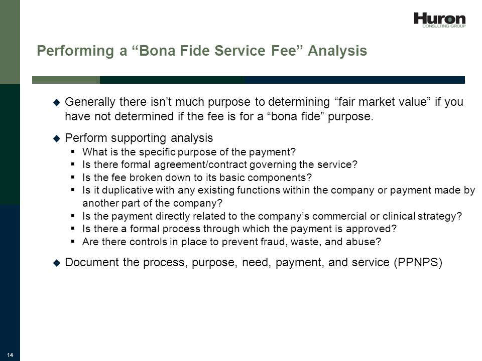 14 Performing a Bona Fide Service Fee Analysis Generally there isnt much purpose to determining fair market value if you have not determined if the fee is for a bona fide purpose.