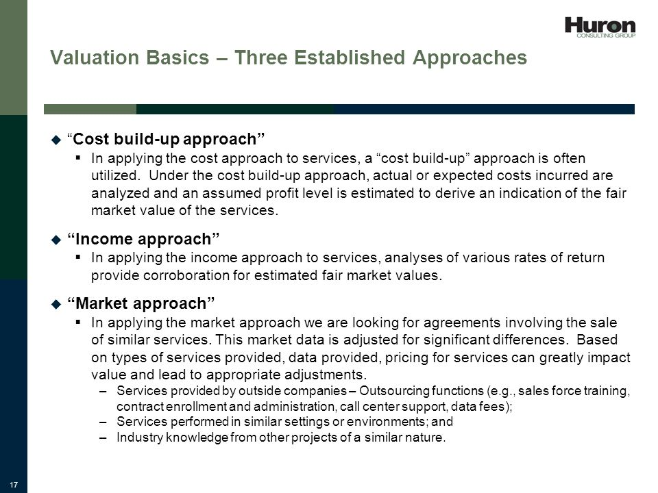 17 Valuation Basics – Three Established Approaches Cost build-up approach In applying the cost approach to services, a cost build-up approach is often utilized.