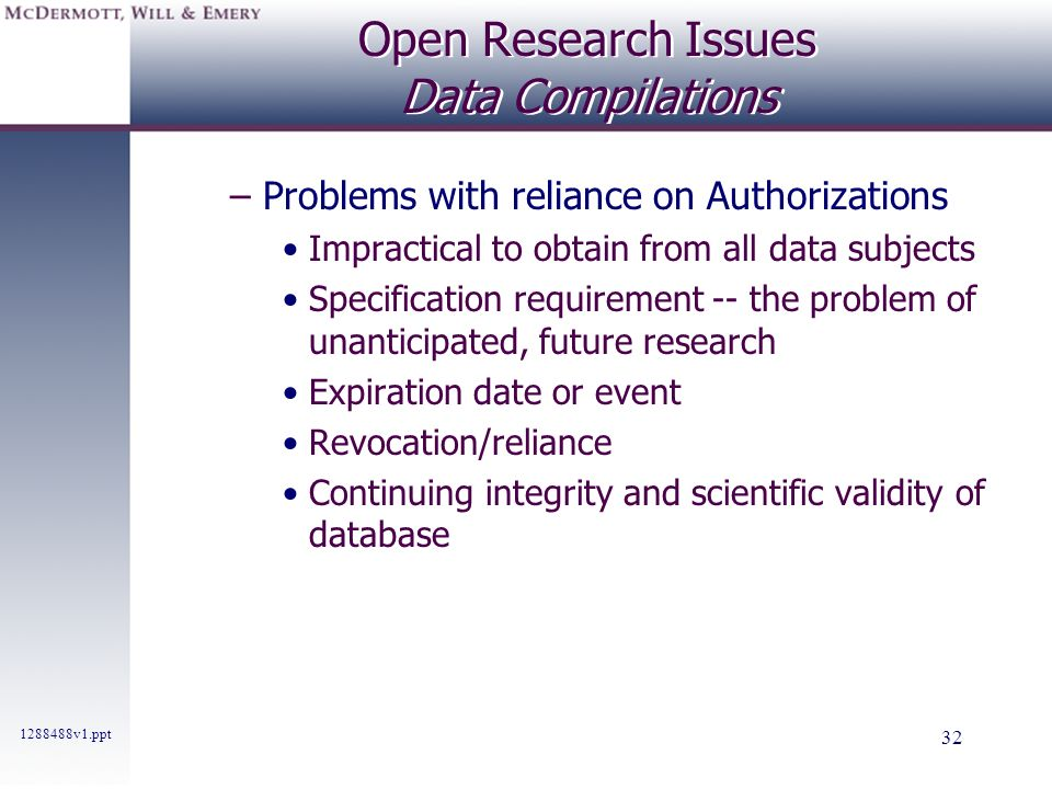 1288488v1.ppt 32 Open Research Issues Data Compilations –Problems with reliance on Authorizations Impractical to obtain from all data subjects Specifi