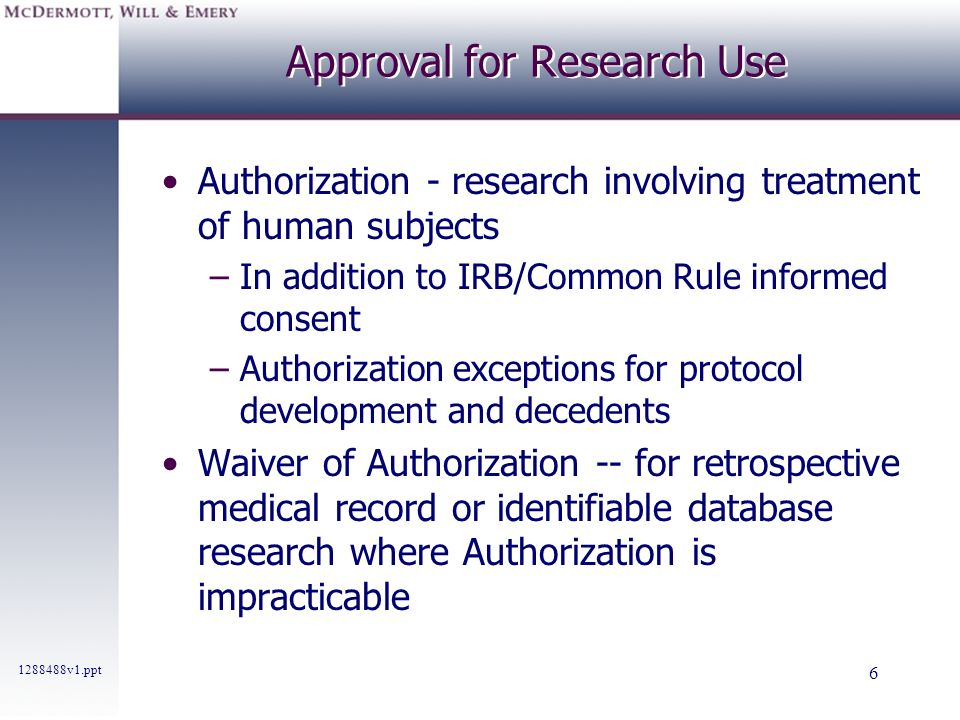 1288488v1.ppt 6 Approval for Research Use Authorization - research involving treatment of human subjects –In addition to IRB/Common Rule informed cons