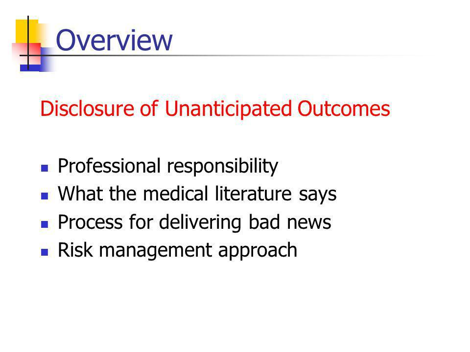 Unanticipated Outcome Definition: Result that differs significantly from what was anticipated to be the result of a treatment or procedure American Society for Healthcare Risk Management (ASHRM), Perspectives on Disclosures of Unanticipated Outcomes, 2001, pg 5.