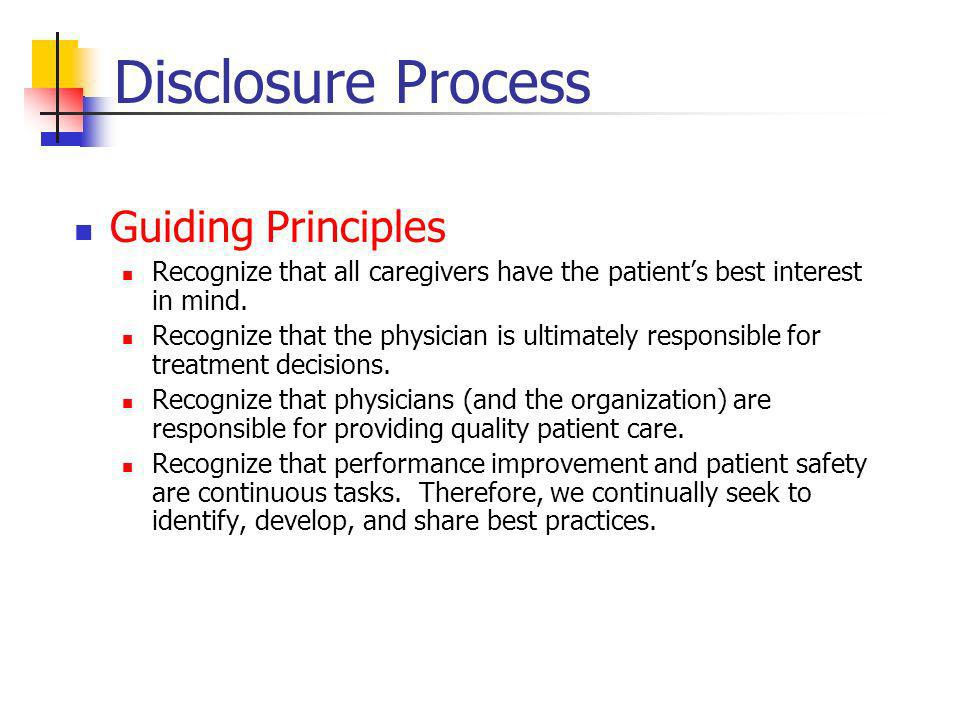 Disclosure Process Guiding Principles Recognize that all caregivers have the patients best interest in mind.