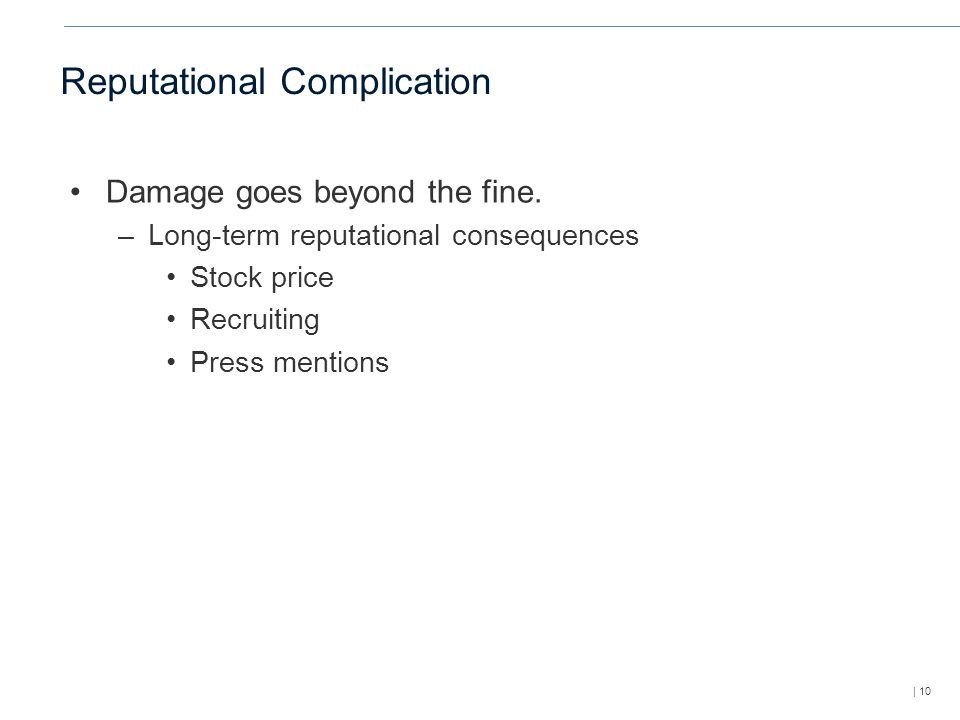 | 10 Reputational Complication Damage goes beyond the fine.
