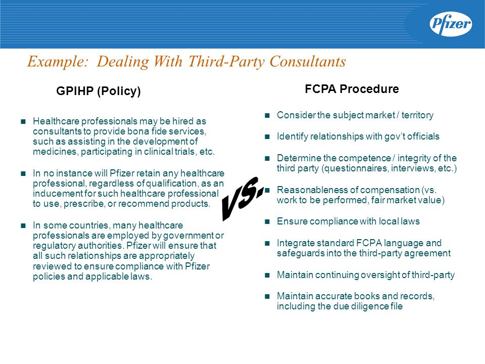 Example: Dealing With Third-Party Consultants Healthcare professionals may be hired as consultants to provide bona fide services, such as assisting in the development of medicines, participating in clinical trials, etc.