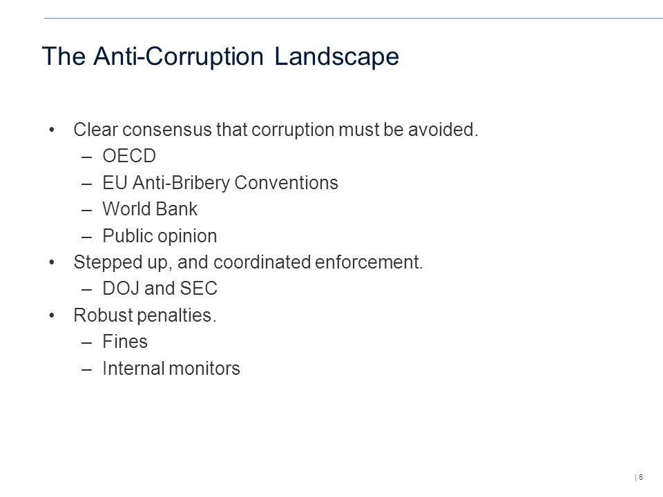 | 6 The Anti-Corruption Landscape Clear consensus that corruption must be avoided.